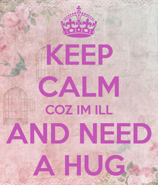 keep-calm-coz-im-ill-and-need-a-hug